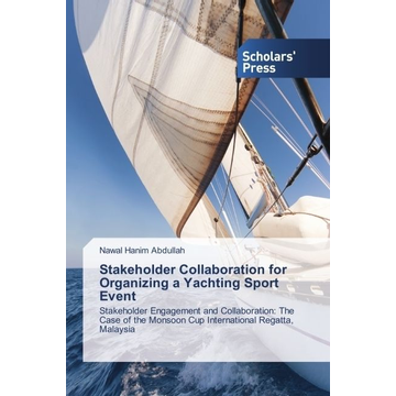 Abdullah, Nawal Hanim Stakeholder Collaboration for Organizing a Yachting Sport Event - Stakeholder Engagement and Collaboration: The Case of the Monsoon Cup International Regatta, Malaysia