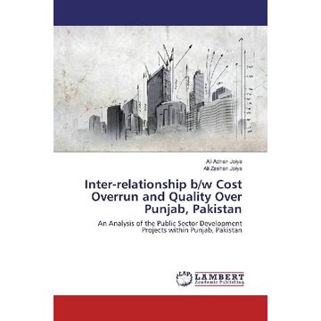Adnan Joiya, Ali Inter-relationship b/w Cost Overrun and Quality Over Punjab, Pakistan - An Analysis of the Public Sector Development Projects within Punjab, Pakistan