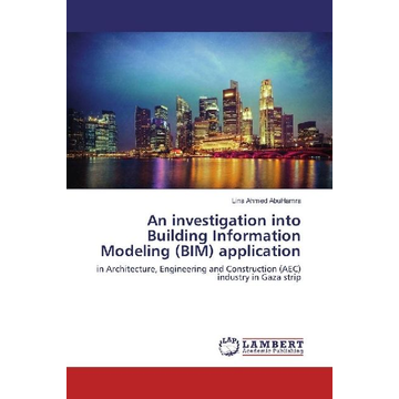 AbuHamra, Lina Ahmed An investigation into Building Information Modeling (BIM) application - in Architecture, Engineering and Construction (AEC) industry in Gaza strip
