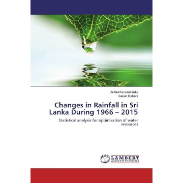 Karunathilaka, Achini Changes in Rainfall in Sri Lanka During 1966 - 2015 - Statistical analysis for optimization of water resources