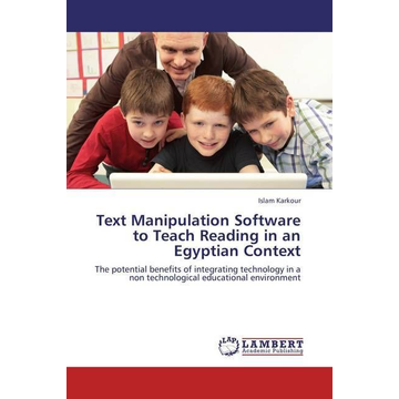 Karkour, Islam Text Manipulation Software to Teach Reading in an Egyptian Context - The potential benefits of integrating technology in a non technological educational environment