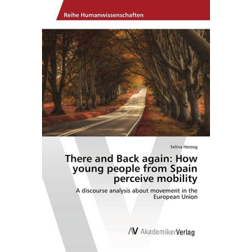 Herzog, Selina There and Back again: How young people from Spain perceive mobility - A discourse analysis about movement in the European Union