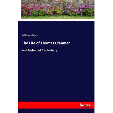 Gilpin, William The Life of Thomas Cranmer