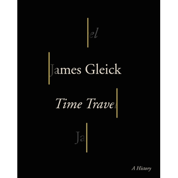 Gleick, James Time Travel - A History