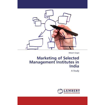 Gogoi, Bikash Marketing of Selected Management Institutes in India - A Study