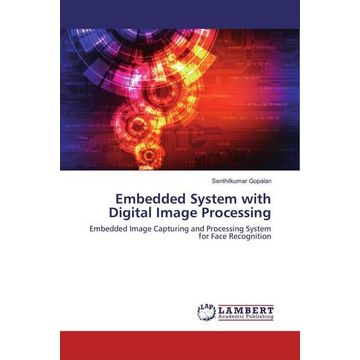 Gopalan, Senthilkumar Embedded System with Digital Image Processing - Embedded Image Capturing and Processing System for Face Recognition