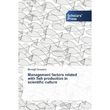 Goswami, Biswajit Management factors related with fish production in scientific culture