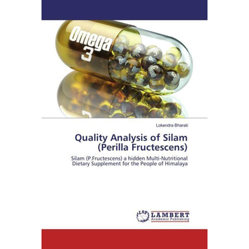 Bharati, Lokendra Quality Analysis of Silam (Perilla Fructescens) - Silam (P.Fructescens) a hidden Multi-Nutritional Dietary Supplement for the People of Himalaya