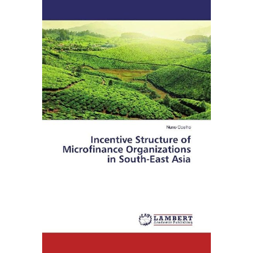 Coelho, Nuno Incentive Structure of Microfinance Organizations in South-East Asia