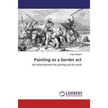 Houayek, Hugo Painting as a border act - the battle between the painting and the world