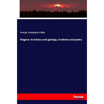 Holley, George Washington Niagara: its history and geology, incidents and poetry