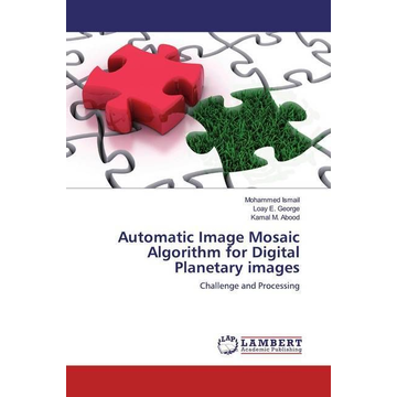 Ismail, Mohammed Automatic Image Mosaic Algorithm for Digital Planetary images - Challenge and Processing