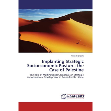 Ibrahim, Yousef Implanting Strategic Socioeconomic Posture: the Case of Palestine - The Role of Multinational Companies in Strategic socioeconomic Development in Prone-Conflict Zone