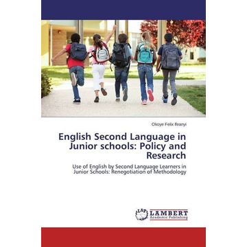 Ifeanyi, Okoye Felix English Second Language in Junior schools: Policy and Research - Use of English by Second Language Learners in Junior Schools: Renegotiation of Methodology