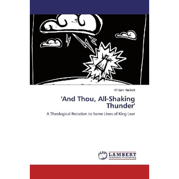Hackett, William 'And Thou, All-Shaking Thunder' - A Theological Notation to Some Lines of King Lear