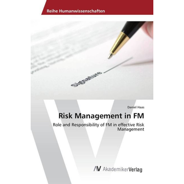 Haas, Daniel Risk Management in FM - Role and Responsibility of FM in effective Risk Management