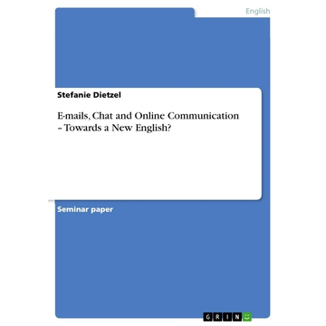 Dietzel, Stefanie E-mails, Chat and Online Communication - Towards a New English?