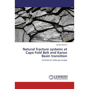 Dlamini, Zandile Natural fracture systems at Cape Fold Belt and Karoo Basin transition - Controls on shale gas escape