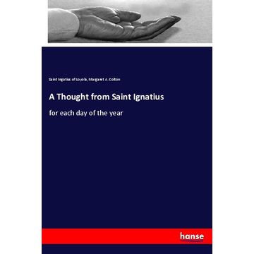 Loyola, Saint Ingatius of A Thought from Saint Ignatius - for each day of the year