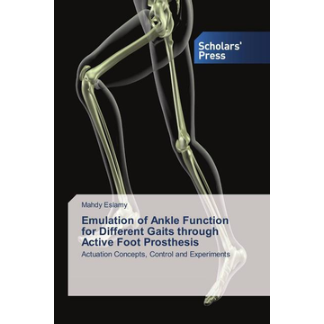 Eslamy, Mahdy Emulation of Ankle Function for Different Gaits through Active Foot Prosthesis - Actuation Concepts, Control and Experiments