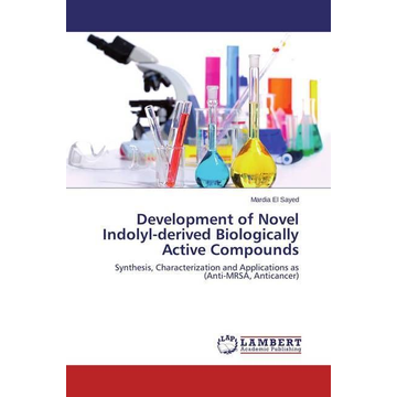 El Sayed, Mardia Development of Novel Indolyl-derived Biologically Active Compounds - Synthesis, Characterization and Applications as (Anti-MRSA, Anticancer)