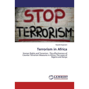 Engmann, Keziah Terrorism in Africa - Human Rights and Terrorism - The effectiveness of Counter Terrorism Measures in Africa; The cases of Nigeria and Kenya