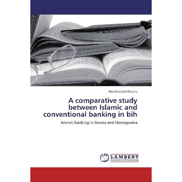 Arapcic, Abdulmadzid A comparative study between Islamic and conventional banking in bih - Islamic banking in Bosnia and Herzegovina