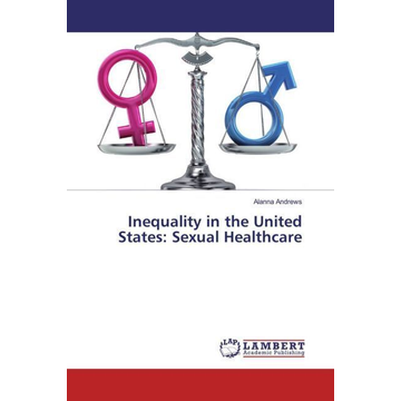 Andrews, Alanna Inequality in the United States: Sexual Healthcare
