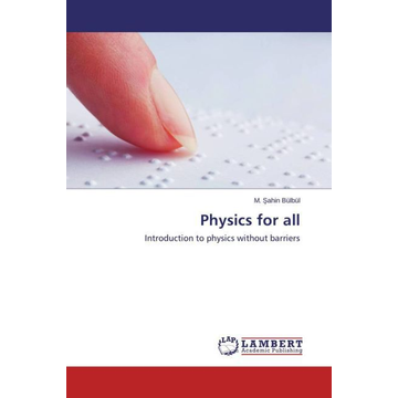 Bülbül, M. Sahin Physics for all - Introduction to physics without barriers