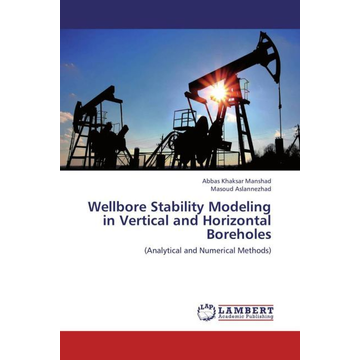 Khaksar Manshad, Abbas Wellbore Stability Modeling in Vertical and Horizontal Boreholes - Analytical and Numerical Methods