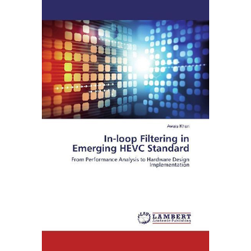 Khan, Awais In-loop Filtering in Emerging HEVC Standard - From Performance Analysis to Hardware Design Implementation