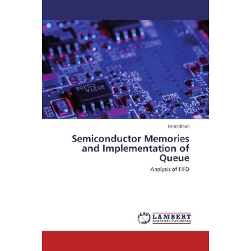 Khan, Imran Semiconductor Memories and Implementation of Queue - Analysis of FIFO