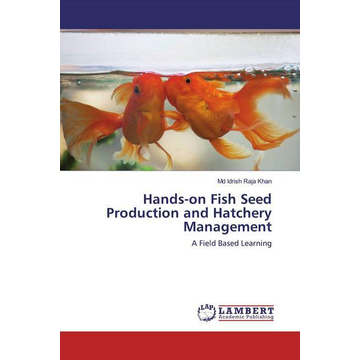 Khan, Md Idrish Raja Hands-on Fish Seed Production and Hatchery Management - A Field Based Learning