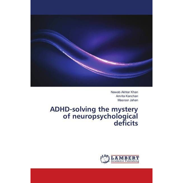 Khan, Nawab Akhtar ADHD-solving the mystery of neuropsychological deficits