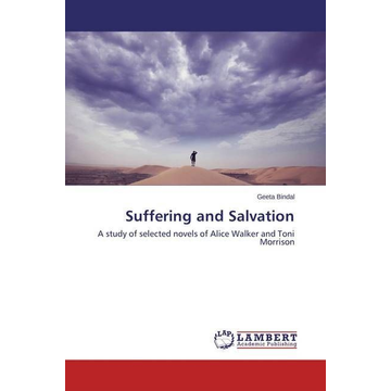 Bindal, Geeta Suffering and Salvation - A study of selected novels of Alice Walker and Toni Morrison