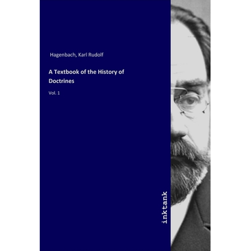 Hagenbach, Karl R. A Textbook of the History of Doctrines - Vol. 1