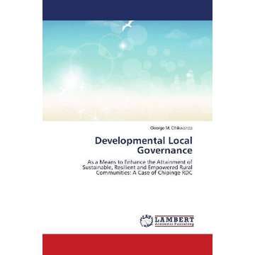 Chikwanda, George M. Developmental Local Governance - As a Means to Enhance the Attainment of Sustainable, Resilient and Empowered Rural Communities: A Case of Chipinge RDC
