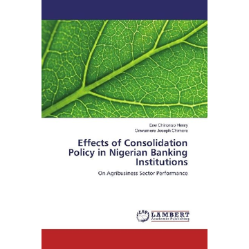 Chinonso Henry, Ene Effects of Consolidation Policy in Nigerian Banking Institutions - On Agribusiness Sector Performance