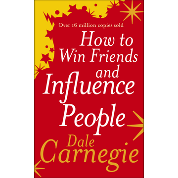 Carnegie, Dale How to Win Friends and Influence People