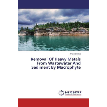 Gudisa, Iyasu Removal Of Heavy Metals From Wastewater And Sediment By Macrophyte