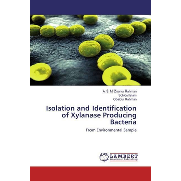 Rahman, A. S. M. Zisanur Isolation and Identification of Xylanase Producing Bacteria - From Environmental Sample