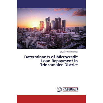 Ravichandran, Diluxshy Determinants of Microcredit Loan Repayment in Trincomalee District