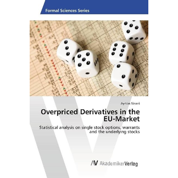 Sinani, Ayrton Overpriced Derivatives in the EU-Market - Statistical analysis on single stock options, warrants and the underlying stocks