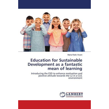 Rallo Vicent, Maria Education for Sustainable Development as a fantastic mean of learning - Introducing the ESD to enhance motivation and positive attitude towards the L2 in a CLIL environment