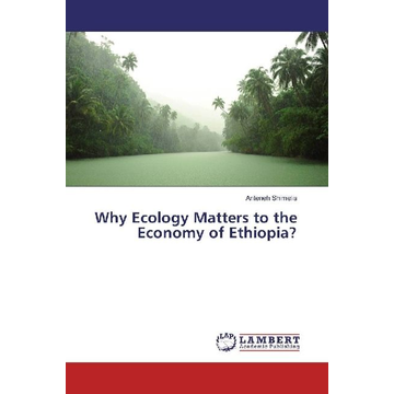 Shimelis, Anteneh Why Ecology Matters to the Economy of Ethiopia?