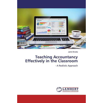 Shukla, Janki Teaching Accountancy Effectively in the Classroom - - A Realistic Approach