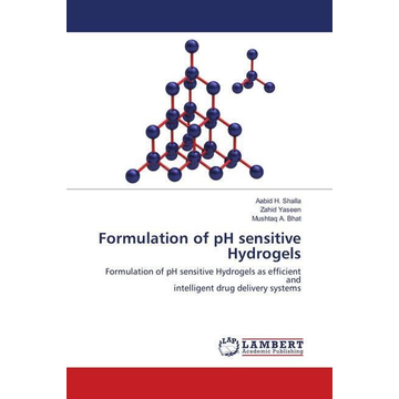 Shalla, Aabid H. Formulation of pH sensitive Hydrogels - Formulation of pH sensitive Hydrogels as efficient and intelligent drug delivery systems