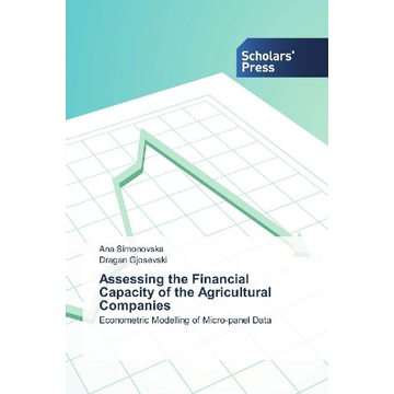Simonovska, Ana Assessing the Financial Capacity of the Agricultural Companies - Econometric Modelling of Micro-panel Data