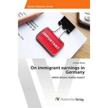 Wang, Jinzhao On immigrant earnings in Germany - which drivers matter more?