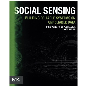 Wang, Dong Social Sensing - Building Reliable Systems on Unreliable Data